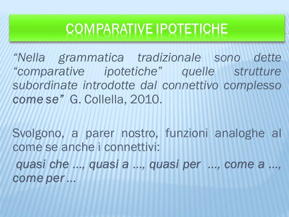 """""""Nella grammatica tradizionale sono dette """"comparative ipotetiche"""" quelle strutture subordinate introdotte dal connettivo complesso come se"""" G. Collel"""