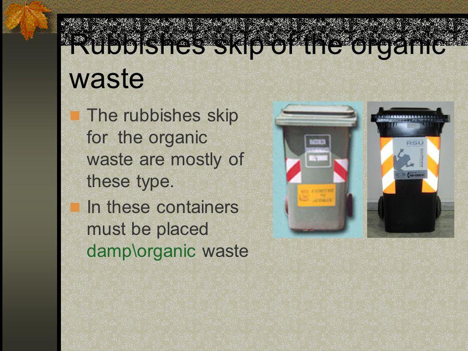 RACCOLTA PER I RIFIUTI La raccolta dei rifiuti avviene in vari modi: raccolta della carta, del vetro; della plastica; dei rifiuti organici; rifiuti verdi e dannosi.