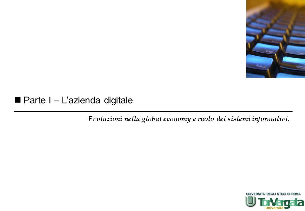 Parte I – L'azienda digitale Evoluzioni nella global economy e ruolo dei sistemi informativi.