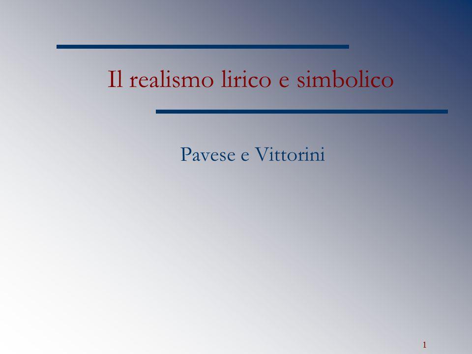 1 Il realismo lirico e simbolico Pavese e Vittorini