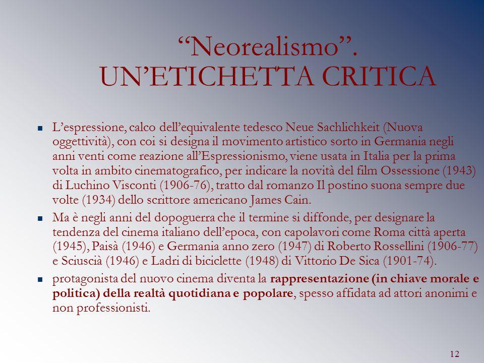 """12 """"Neorealismo"""". UN'ETICHETTA CRITICA L'espressione, calco dell'equivalente tedesco Neue Sachlichkeit (Nuova oggettività), con coi si designa il movi"""