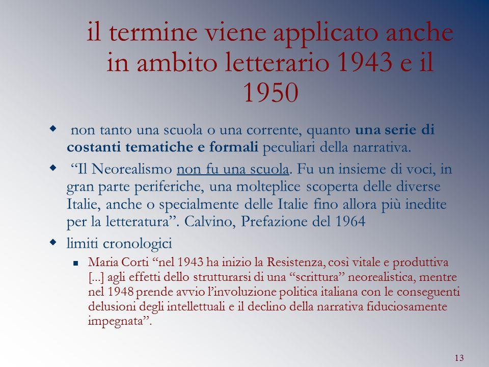 13 il termine viene applicato anche in ambito letterario 1943 e il 1950  non tanto una scuola o una corrente, quanto una serie di costanti tematiche