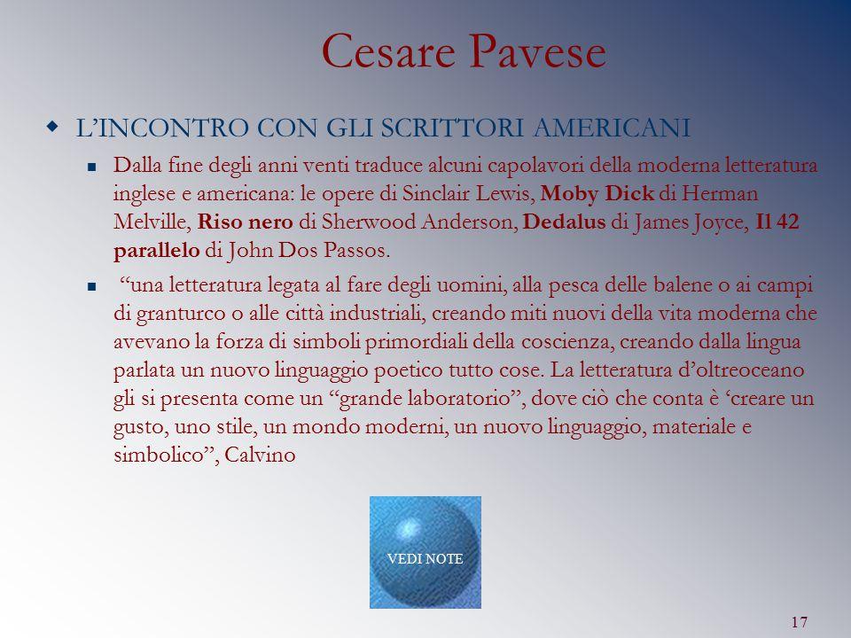 17 Cesare Pavese  L'INCONTRO CON GLI SCRITTORI AMERICANI Dalla fine degli anni venti traduce alcuni capolavori della moderna letteratura inglese e am