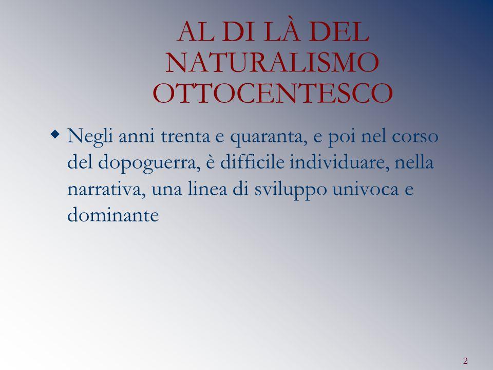 3 Alla ricerca di una letteratura nuova, Cesare Pavese (1908-50) ed Elio Vittorini (1908-66)  Prendendo le distanze dal Naturalismo ottocentesco, essi osservano la realtà adottando un punto di vista insieme lirico e simbolico.