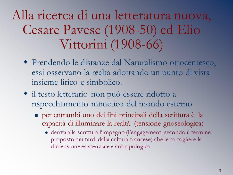 3 Alla ricerca di una letteratura nuova, Cesare Pavese (1908-50) ed Elio Vittorini (1908-66)  Prendendo le distanze dal Naturalismo ottocentesco, ess