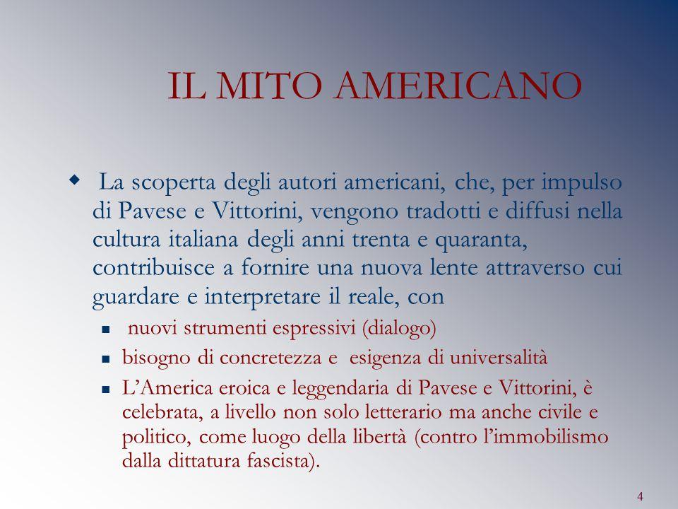 4 IL MITO AMERICANO  La scoperta degli autori americani, che, per impulso di Pavese e Vittorini, vengono tradotti e diffusi nella cultura italiana de