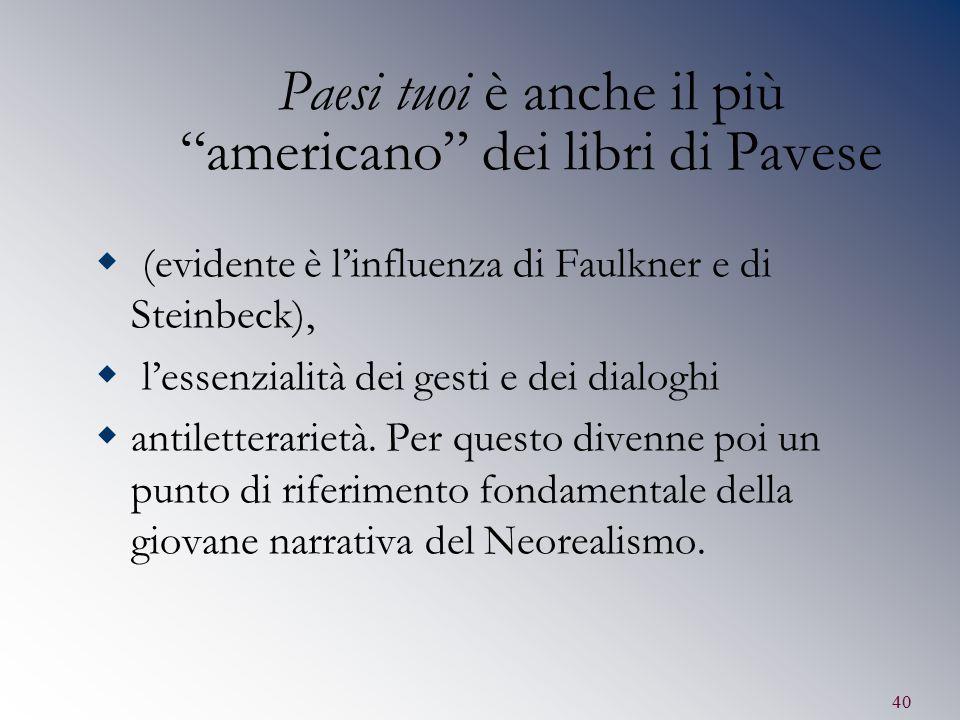 """40 Paesi tuoi è anche il più """"americano"""" dei libri di Pavese  (evidente è l'influenza di Faulkner e di Steinbeck),  l'essenzialità dei gesti e dei d"""