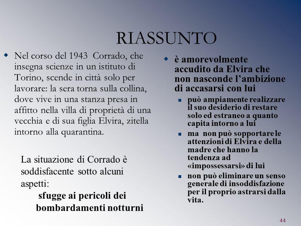 44 RIASSUNTO  Nel corso del 1943 Corrado, che insegna scienze in un istituto di Torino, scende in città solo per lavorare: la sera torna sulla collin
