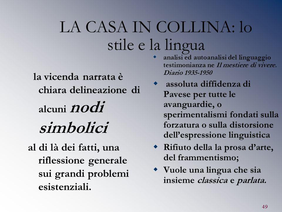 49 LA CASA IN COLLINA: lo stile e la lingua la vicenda narrata è chiara delineazione di alcuni nodi simbolici al di là dei fatti, una riflessione gene