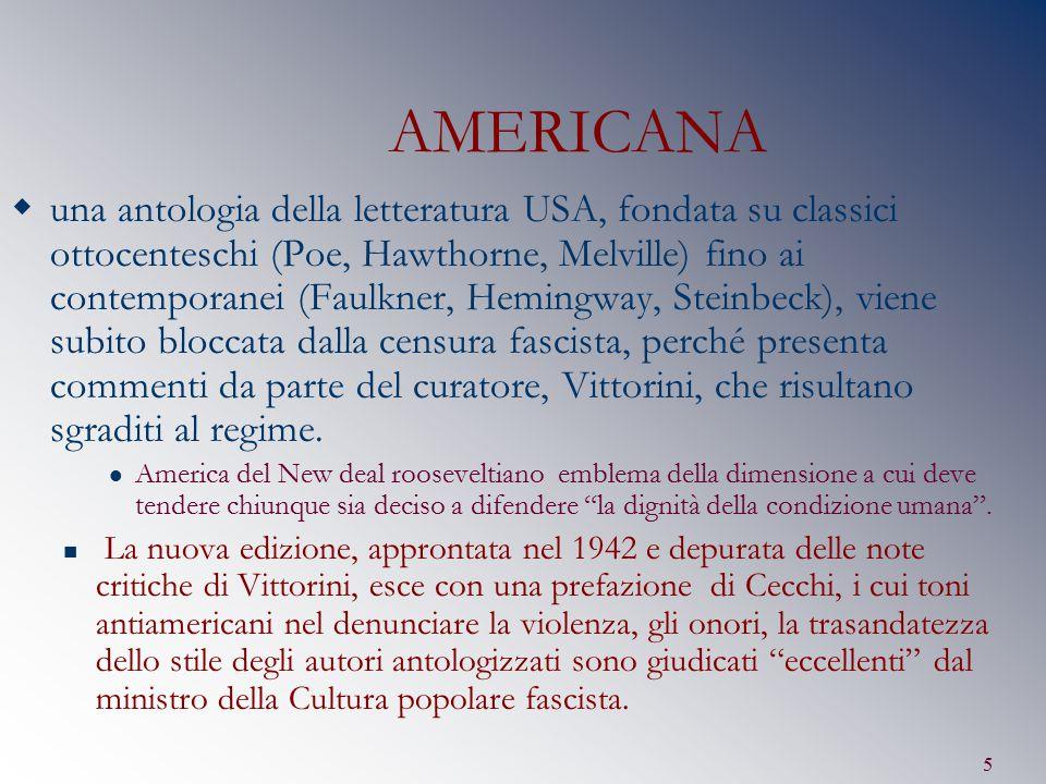 5 AMERICANA  una antologia della letteratura USA, fondata su classici ottocenteschi (Poe, Hawthorne, Melville) fino ai contemporanei (Faulkner, Hemin