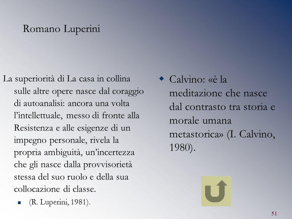 51 Romano Luperini La superiorità di La casa in collina sulle altre opere nasce dal coraggio di autoanalisi: ancora una volta l'intellettuale, messo d