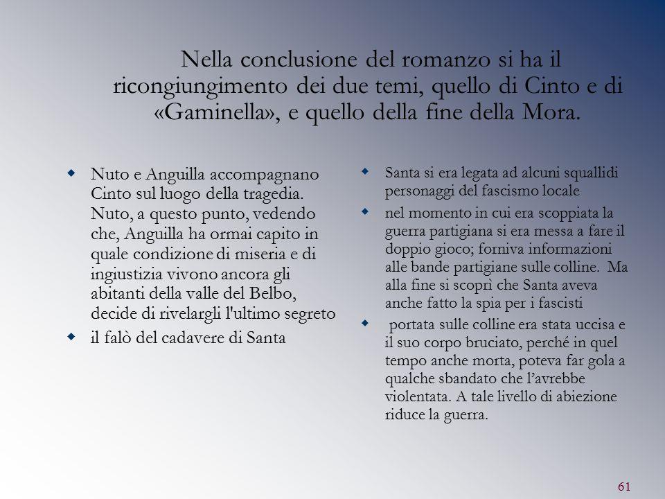 61 Nella conclusione del romanzo si ha il ricongiungimento dei due temi, quello di Cinto e di «Gaminella», e quello della fine della Mora.  Nuto e An