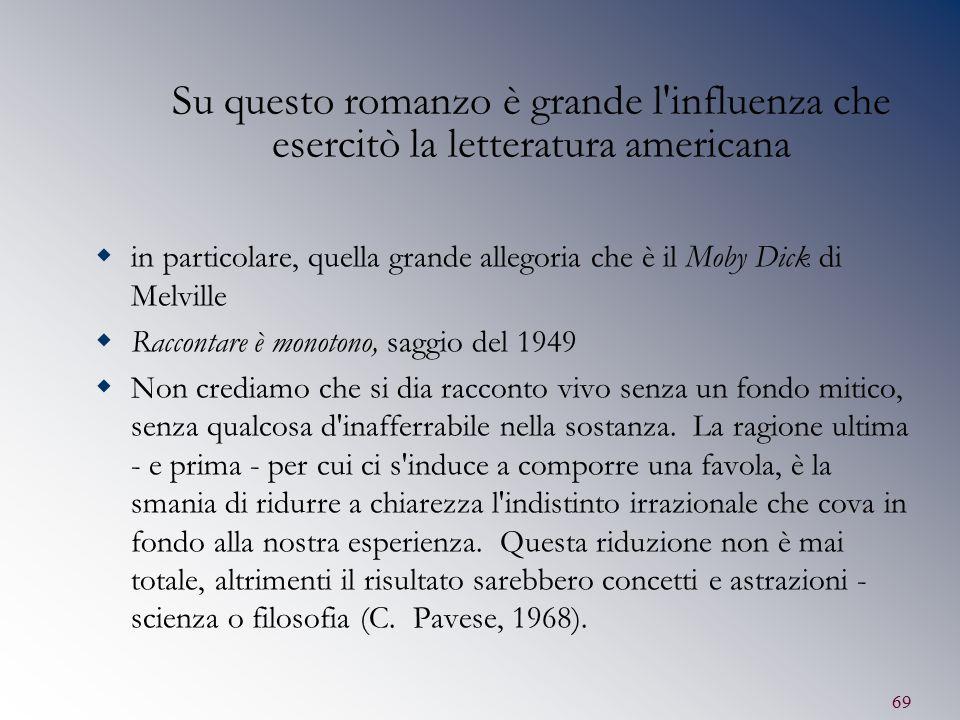 69 Su questo romanzo è grande l'influenza che esercitò la letteratura americana  in particolare, quella grande allegoria che è il Moby Dick di Melvil