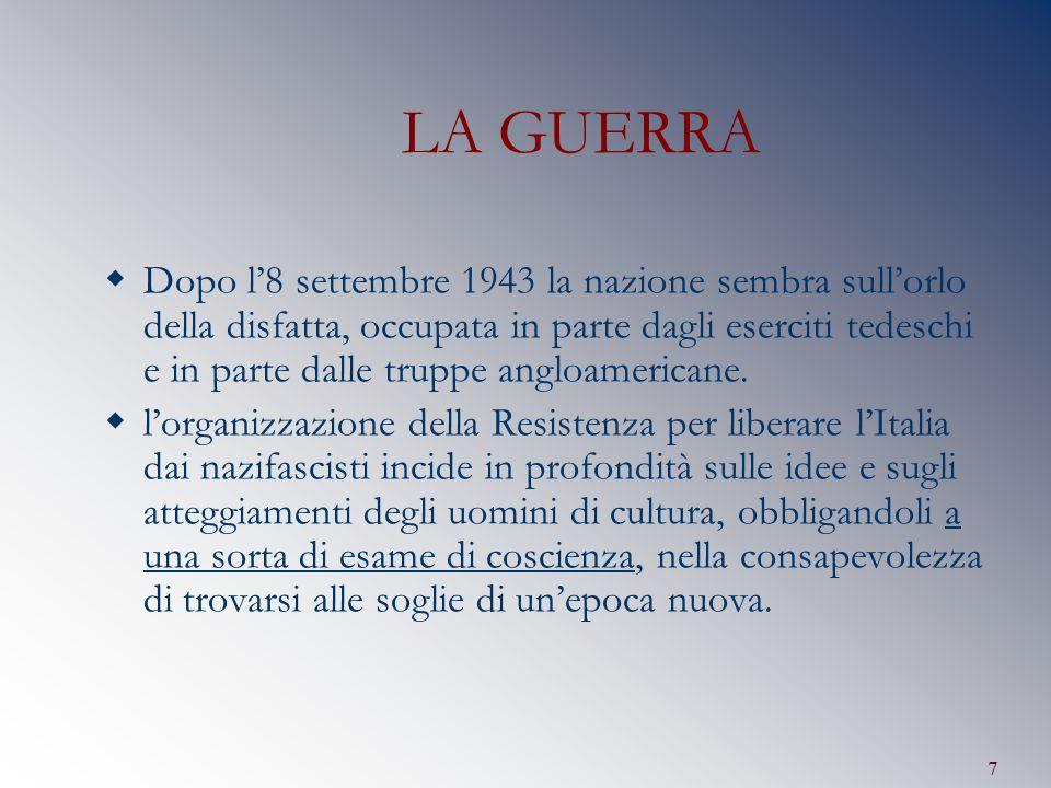 7 LA GUERRA  Dopo l'8 settembre 1943 la nazione sembra sull'orlo della disfatta, occupata in parte dagli eserciti tedeschi e in parte dalle truppe an