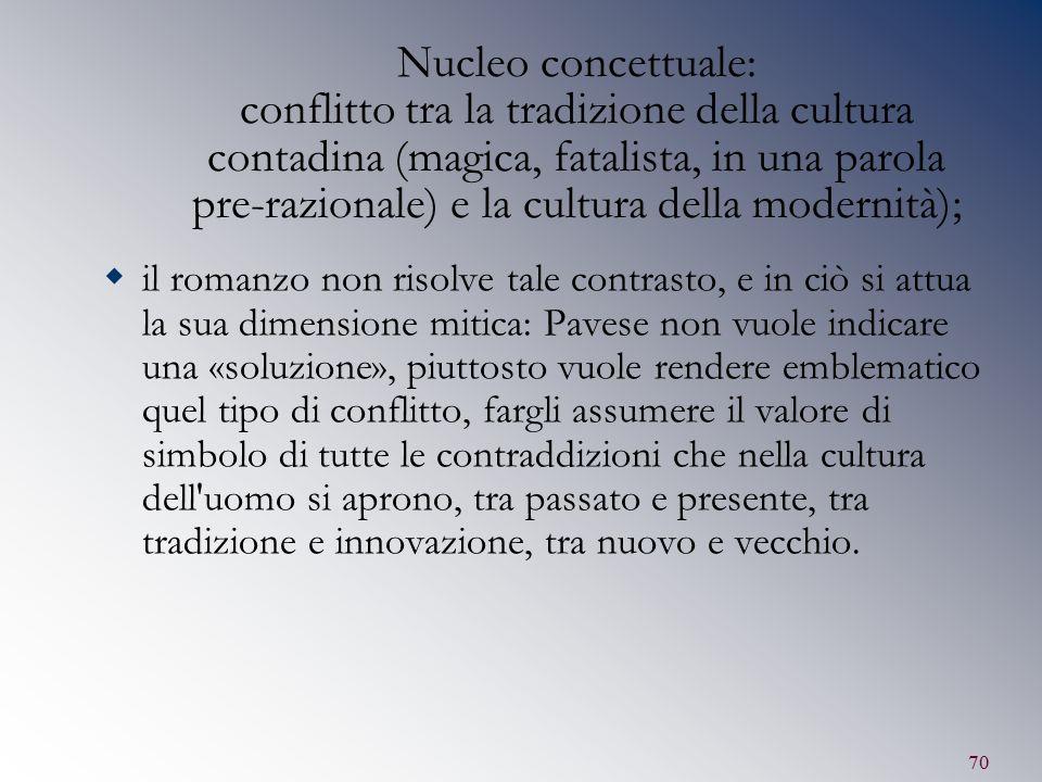 70 Nucleo concettuale: conflitto tra la tradizione della cultura contadina (magica, fatalista, in una parola pre-razionale) e la cultura della moderni