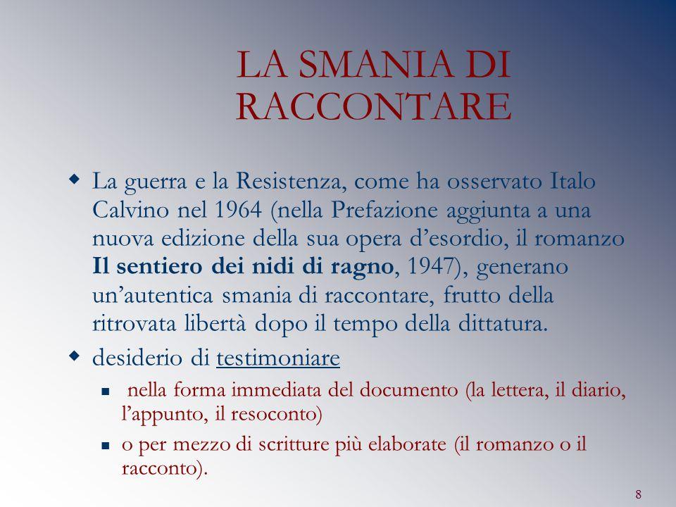 8 LA SMANIA DI RACCONTARE  La guerra e la Resistenza, come ha osservato Italo Calvino nel 1964 (nella Prefazione aggiunta a una nuova edizione della