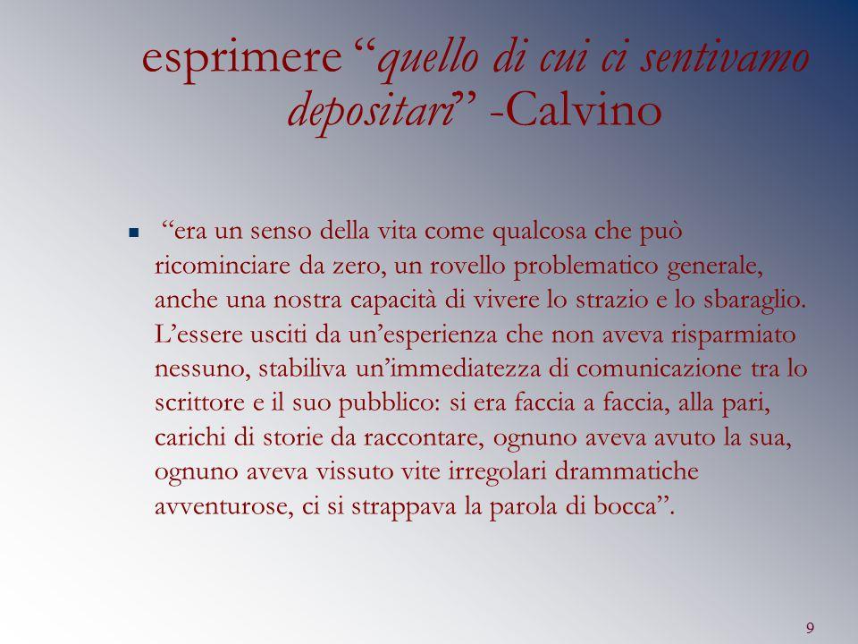 """9 esprimere """"quello di cui ci sentivamo depositari"""" -Calvino """"era un senso della vita come qualcosa che può ricominciare da zero, un rovello problemat"""