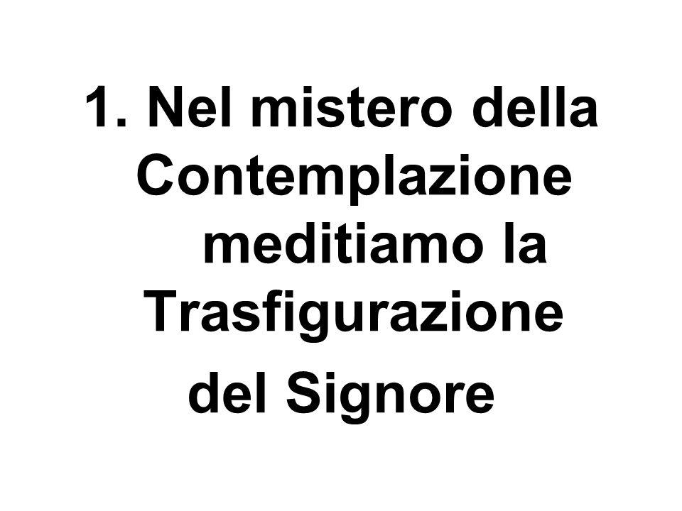 1. Nel mistero della Contemplazione meditiamo la Trasfigurazione del Signore