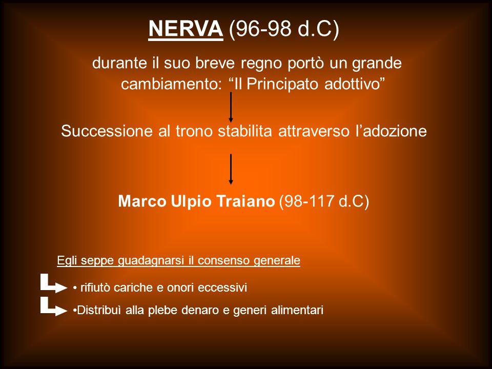 """NERVA (96-98 d.C) durante il suo breve regno portò un grande cambiamento: """"Il Principato adottivo"""" Successione al trono stabilita attraverso l'adozio"""