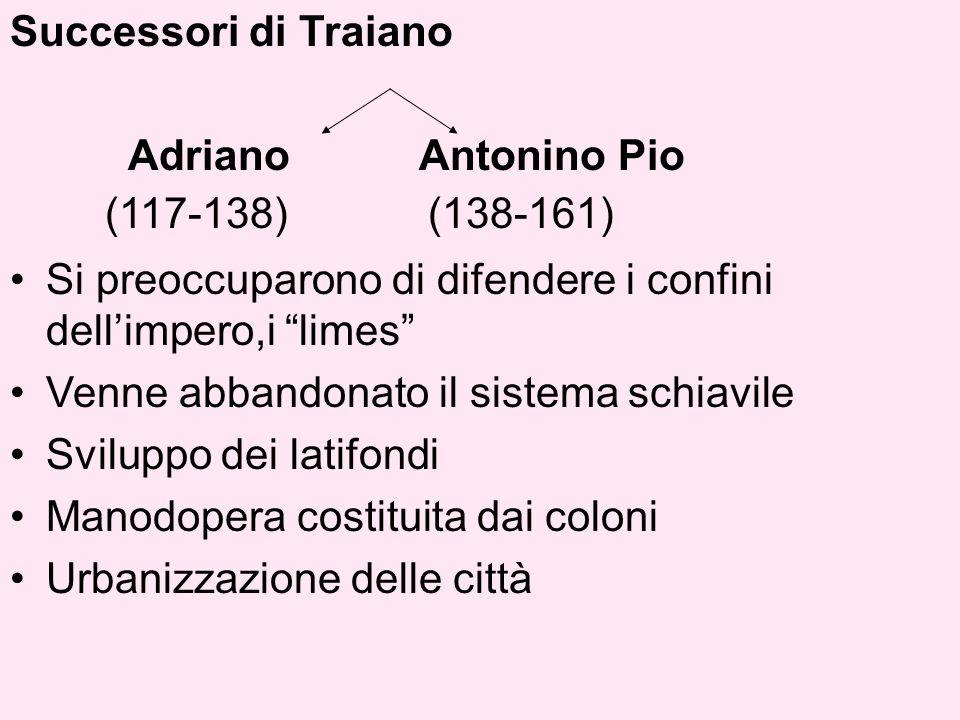 """Successori di Traiano Adriano Antonino Pio (117-138) (138-161) Si preoccuparono di difendere i confini dell'impero,i """"limes"""" Venne abbandonato il sis"""