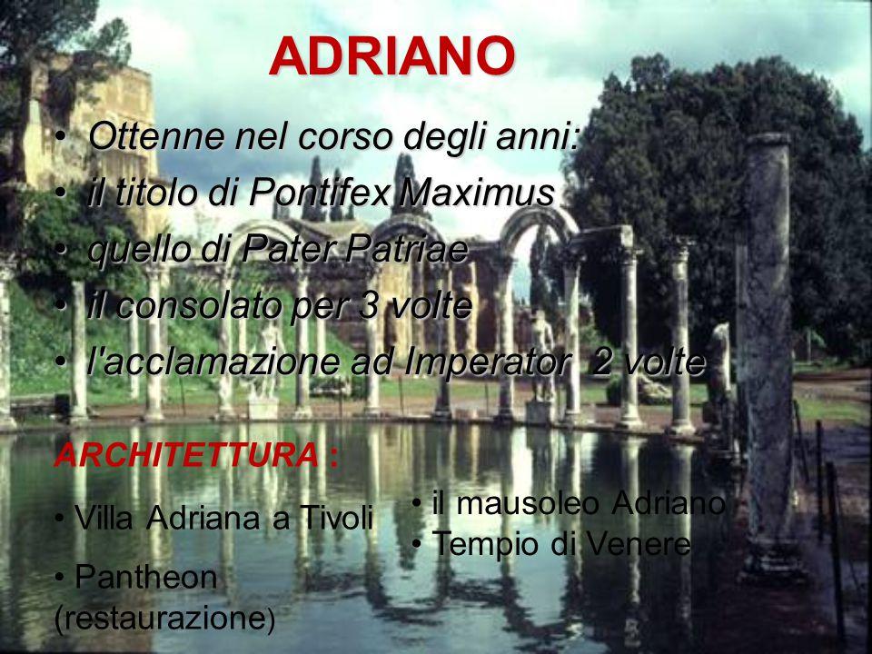 ADRIANO Ottenne nel corso degli anni:Ottenne nel corso degli anni: il titolo di Pontifex Maximusil titolo di Pontifex Maximus quello di Pater Patriaeq