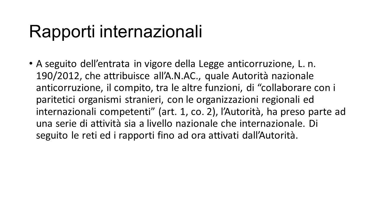 Rapporti internazionali A seguito dell'entrata in vigore della Legge anticorruzione, L. n. 190/2012, che attribuisce all'A.N.AC., quale Autorità nazio