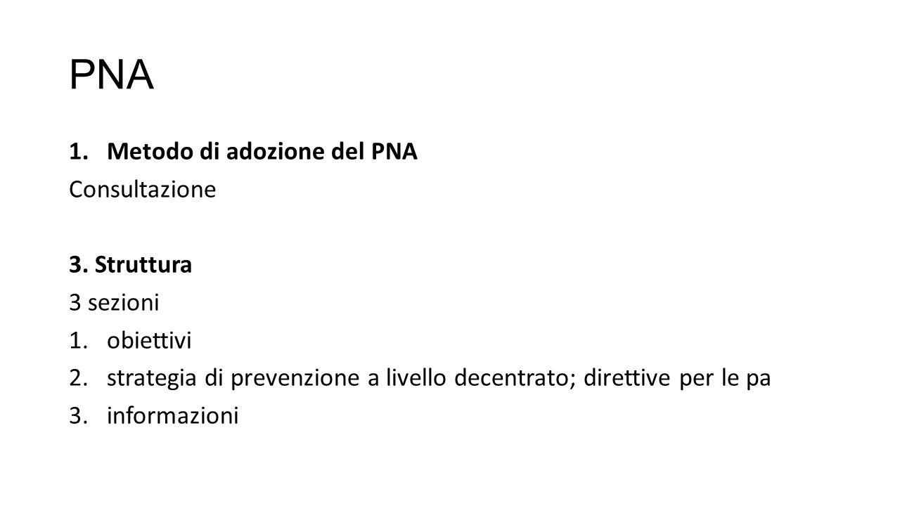 PNA 1.Metodo di adozione del PNA Consultazione 3. Struttura 3 sezioni 1.obiettivi 2.strategia di prevenzione a livello decentrato; direttive per le pa