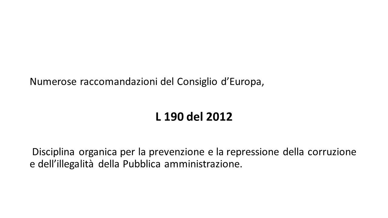 Numerose raccomandazioni del Consiglio d'Europa, L 190 del 2012 Disciplina organica per la prevenzione e la repressione della corruzione e dell'illega
