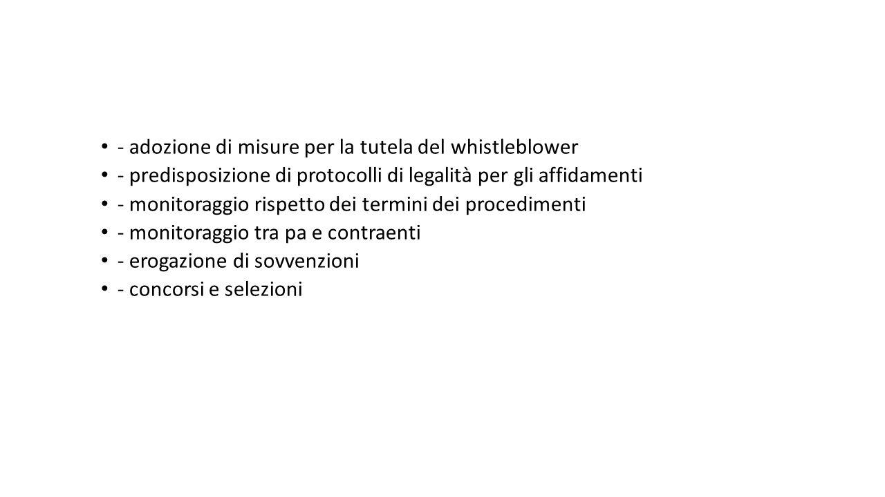 - adozione di misure per la tutela del whistleblower - predisposizione di protocolli di legalità per gli affidamenti - monitoraggio rispetto dei termi