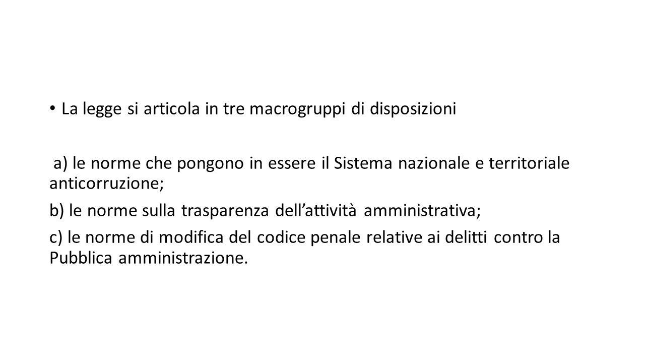 La legge si articola in tre macrogruppi di disposizioni a) le norme che pongono in essere il Sistema nazionale e territoriale anticorruzione; b) le no