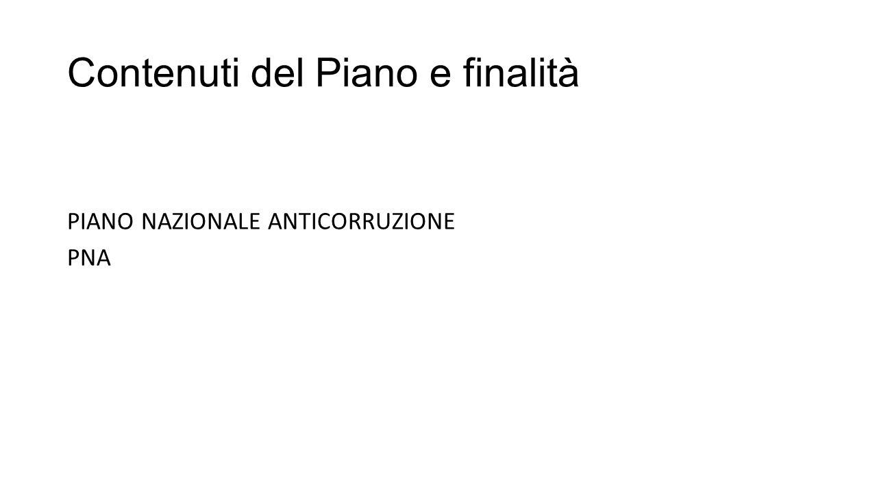 Contenuti del Piano e finalità PIANO NAZIONALE ANTICORRUZIONE PNA