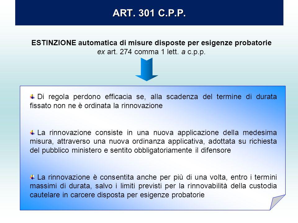 ART. 301 C.P.P. ESTINZIONE automatica di misure disposte per esigenze probatorie ex art. 274 comma 1 lett. a c.p.p. Di regola perdono efficacia se, al