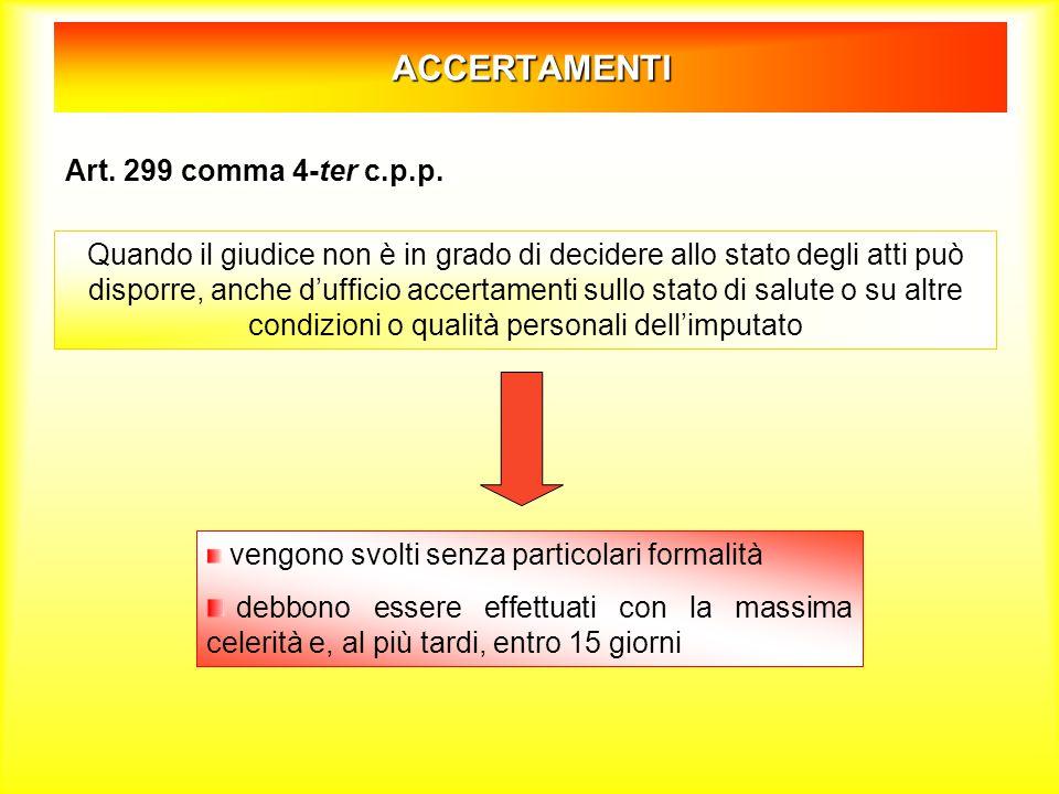 ACCERTAMENTI Art. 299 comma 4-ter c.p.p. Quando il giudice non è in grado di decidere allo stato degli atti può disporre, anche d'ufficio accertamenti