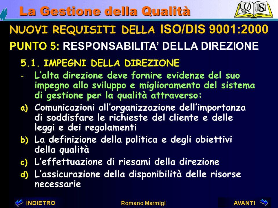 AVANTIINDIETRO Romano Marmigi La Gestione della Qualità NUOVI REQUISITI DELLA ISO/DIS 9001:2000 PUNTO 5: RESPONSABILITA' DELLA DIREZIONE 1994 La polit