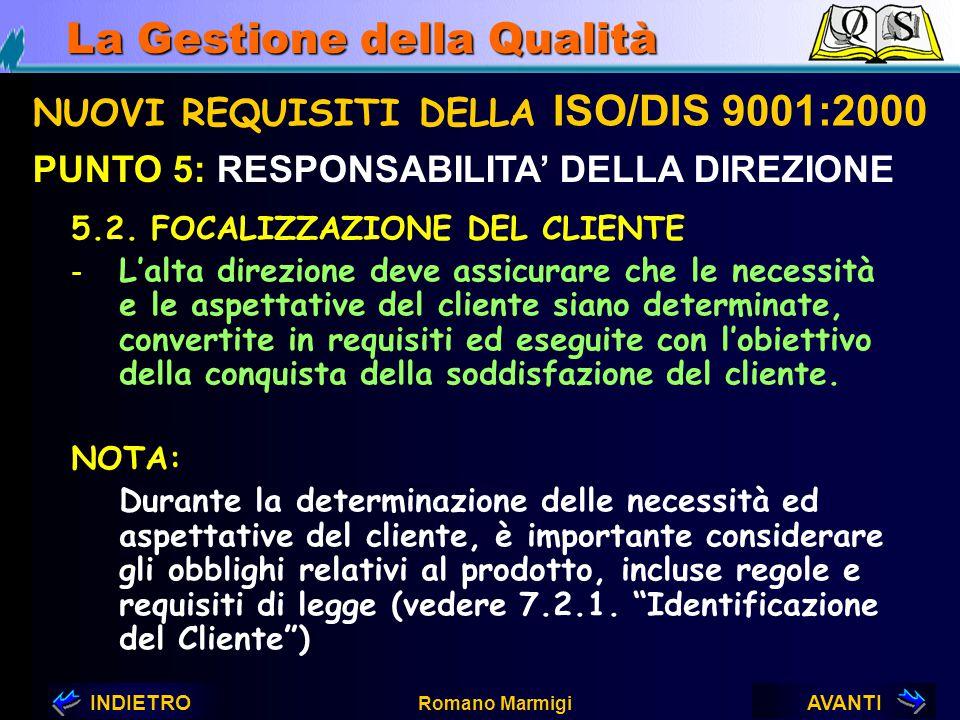 AVANTIINDIETRO Romano Marmigi La Gestione della Qualità NUOVI REQUISITI DELLA ISO/DIS 9001:2000 PUNTO 5: RESPONSABILITA' DELLA DIREZIONE 5.1. IMPEGNI
