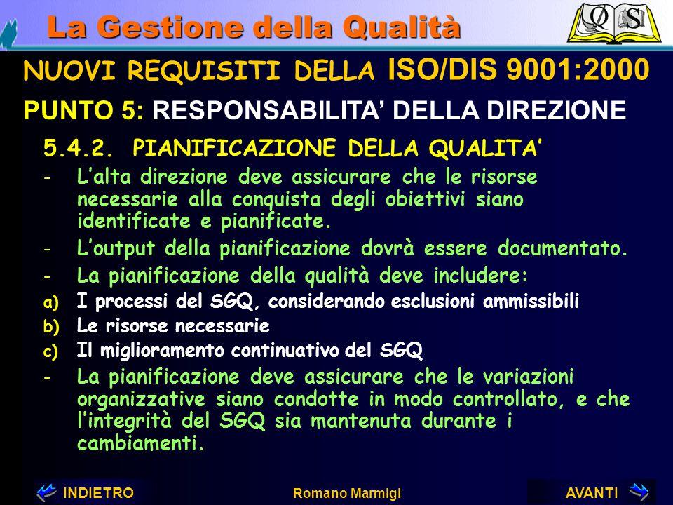 AVANTIINDIETRO Romano Marmigi La Gestione della Qualità NUOVI REQUISITI DELLA ISO/DIS 9001:2000 PUNTO 5: RESPONSABILITA' DELLA DIREZIONE 5.4.1. OBIETT