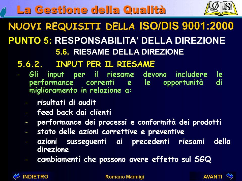 AVANTIINDIETRO Romano Marmigi La Gestione della Qualità NUOVI REQUISITI DELLA ISO/DIS 9001:2000 PUNTO 5: RESPONSABILITA' DELLA DIREZIONE 5.6.1. GENERA