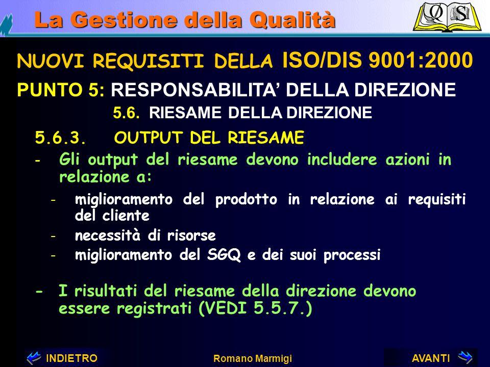 AVANTIINDIETRO Romano Marmigi La Gestione della Qualità NUOVI REQUISITI DELLA ISO/DIS 9001:2000 PUNTO 5: RESPONSABILITA' DELLA DIREZIONE 5.6.2. INPUT