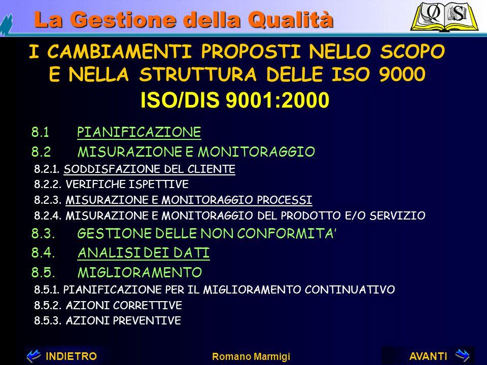 AVANTIINDIETRO Romano Marmigi La Gestione della Qualità ISO/DIS 9001:2000 NUOVI REQUISITI DELLA ISO/DIS 9001:2000 PUNTO 8: MISURAZIONE, ANALISI E MIGL