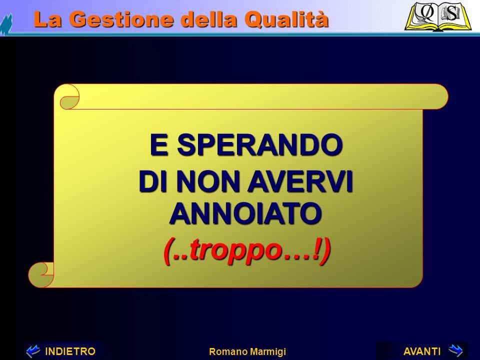 AVANTIINDIETRO Romano Marmigi La Gestione della Qualità LA ISO 9001:2000 ED I SUOI RIFLESSI SUI VALUTATORI Familiarità con gli otto principi di gestio