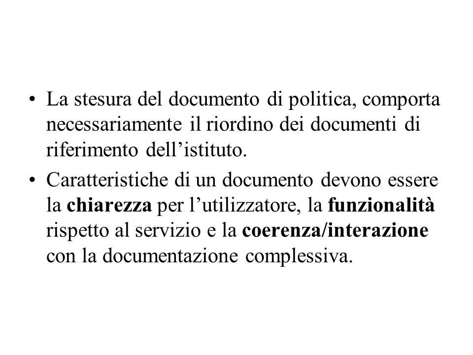 La stesura del documento di politica, comporta necessariamente il riordino dei documenti di riferimento dell'istituto. Caratteristiche di un documento