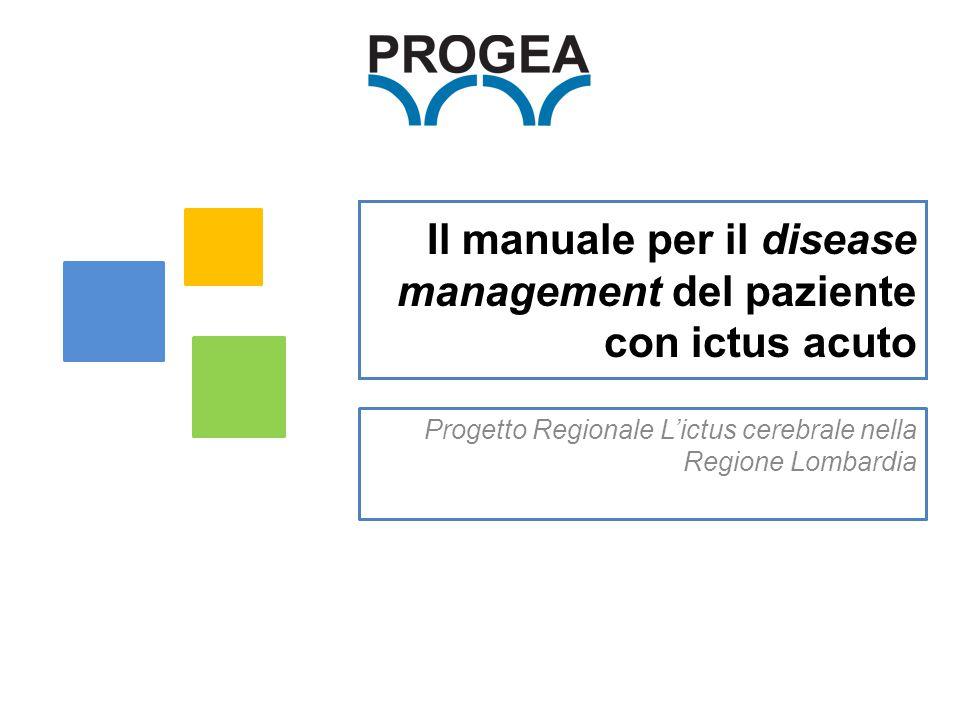 Il manuale per il disease management del paziente con ictus acuto Progetto Regionale L'ictus cerebrale nella Regione Lombardia