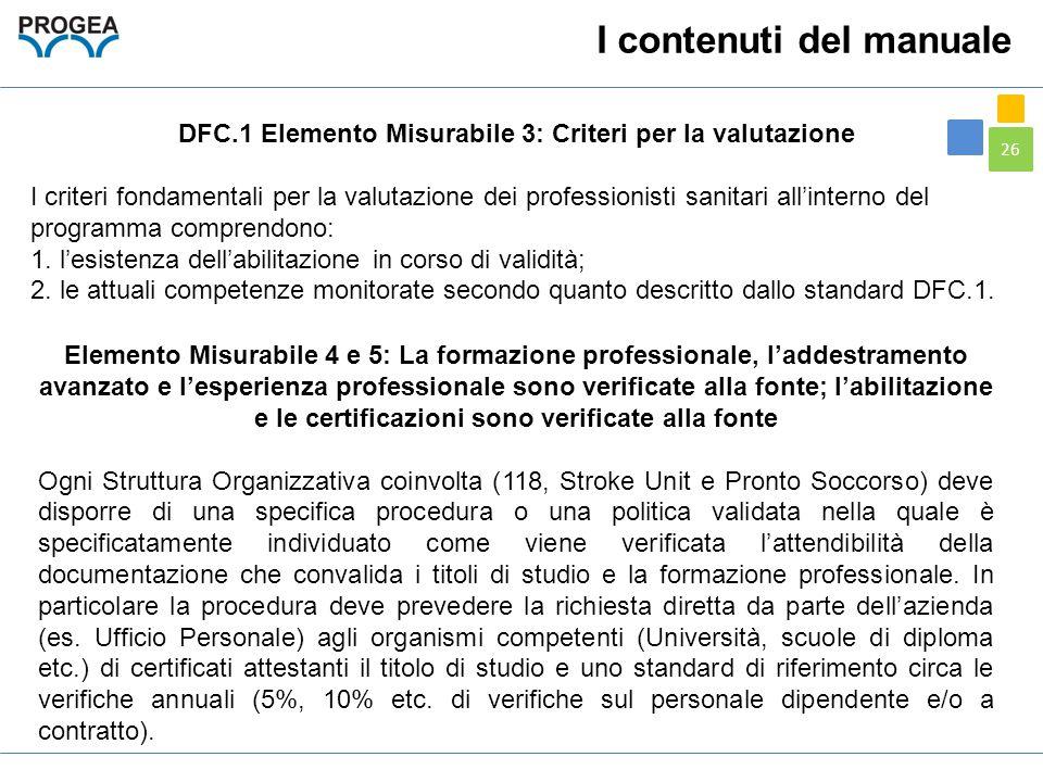 26 DFC.1 Elemento Misurabile 3: Criteri per la valutazione I criteri fondamentali per la valutazione dei professionisti sanitari all'interno del progr