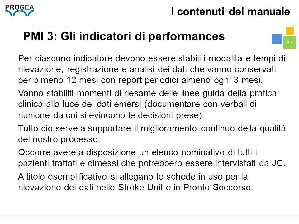 37 I contenuti del manuale PMI 3: Gli indicatori di performances Per ciascuno indicatore devono essere stabiliti modalità e tempi di rilevazione, regi
