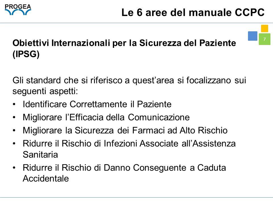 7 Le 6 aree del manuale CCPC Obiettivi Internazionali per la Sicurezza del Paziente (IPSG) Gli standard che si riferisco a quest'area si focalizzano s