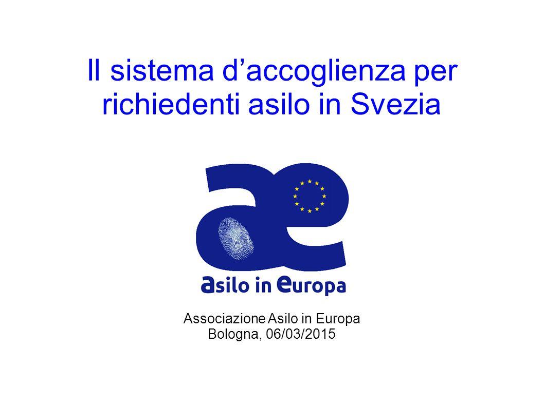 Il sistema d'accoglienza per richiedenti asilo in Svezia Associazione Asilo in Europa Bologna, 06/03/2015