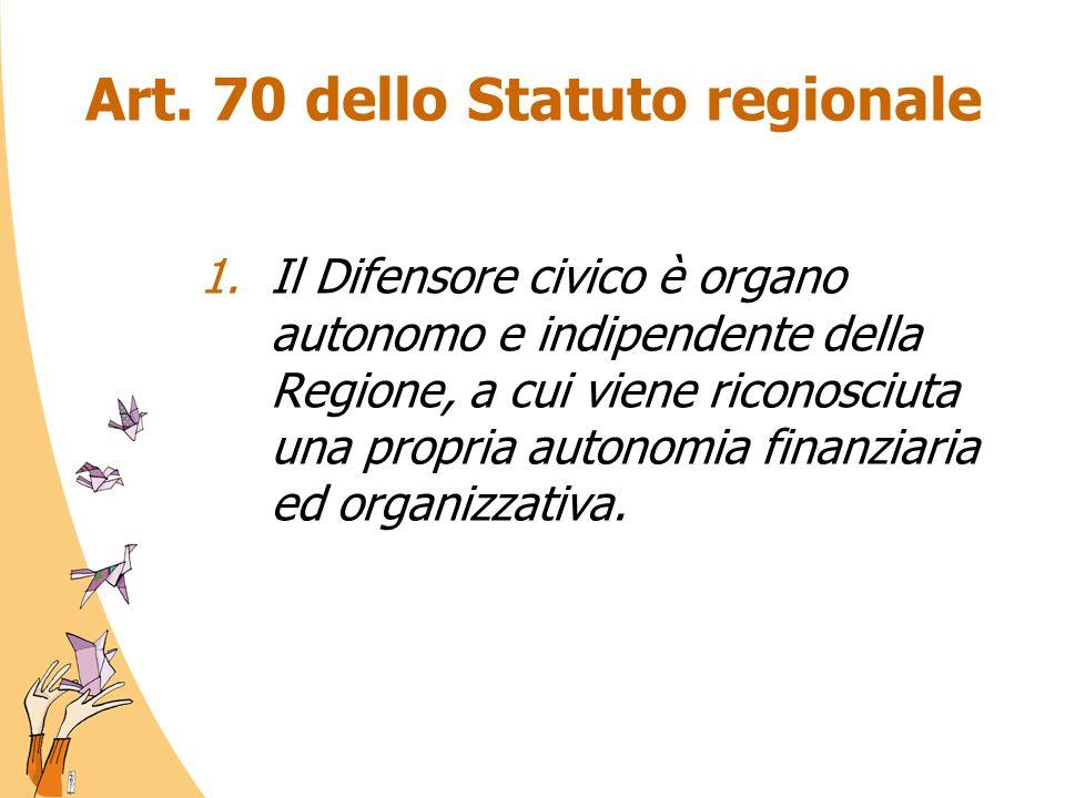Art. 70 dello Statuto regionale 1.Il Difensore civico è organo autonomo e indipendente della Regione, a cui viene riconosciuta una propria autonomia f