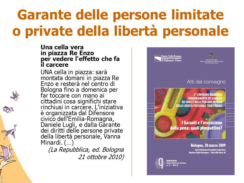Garante delle persone limitate o private della libertà personale Una cella vera in piazza Re Enzo per vedere l'effetto che fa il carcere UNA cella in