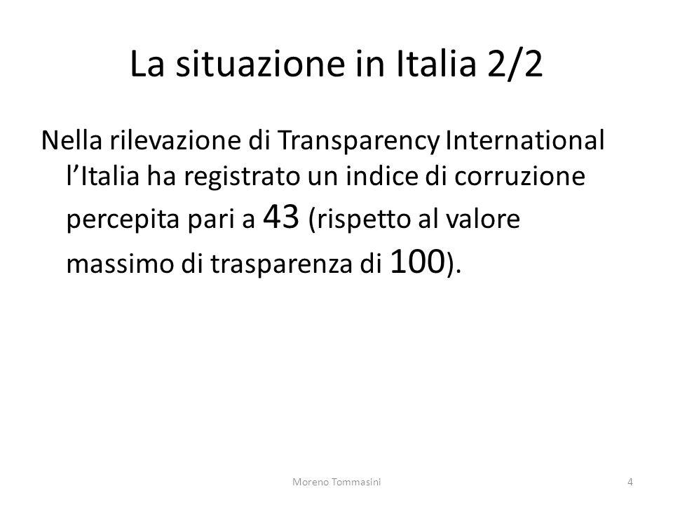 La situazione in Italia 2/2 Nella rilevazione di Transparency International l'Italia ha registrato un indice di corruzione percepita pari a 43 (rispetto al valore massimo di trasparenza di 100 ).