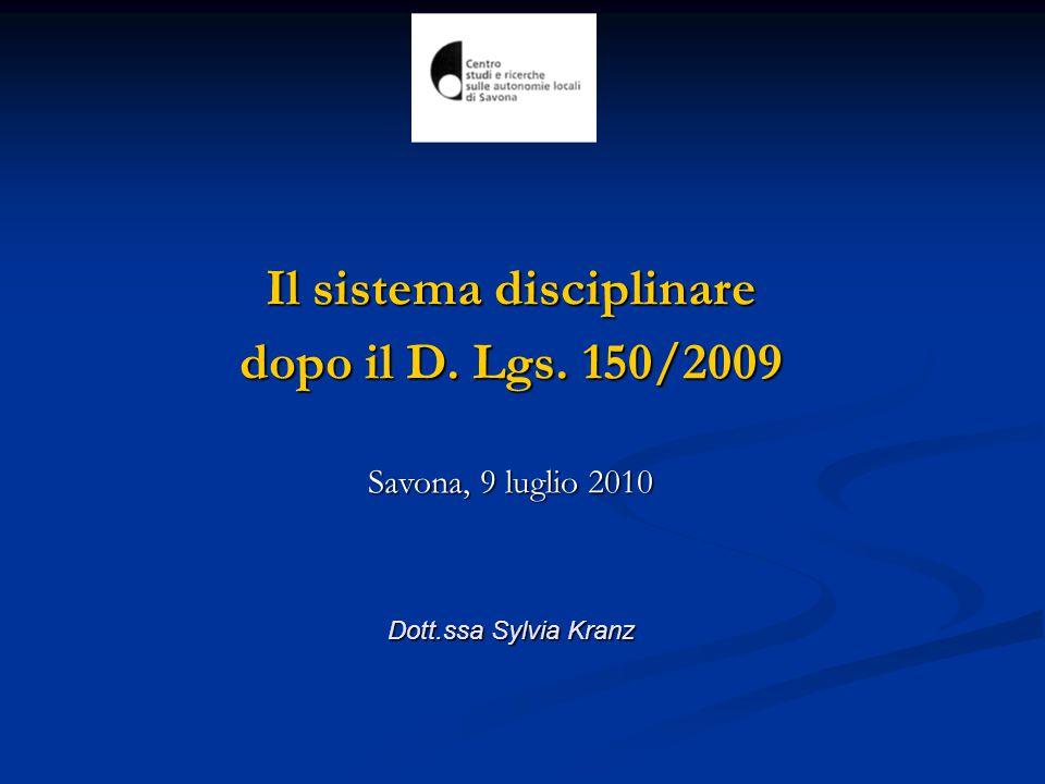 Il sistema disciplinare dopo il D. Lgs. 150/2009 Savona, 9 luglio 2010 Dott.ssa Sylvia Kranz Dott.ssa Sylvia Kranz